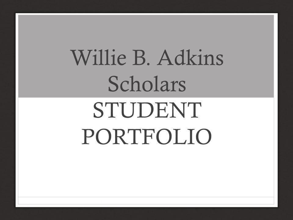 Willie B. Adkins Scholars STUDENT PORTFOLIO