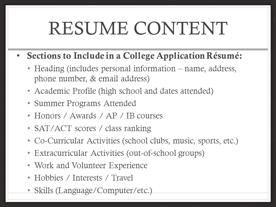 RESUME CONTENT Sections to Include in a College Application Résumé: