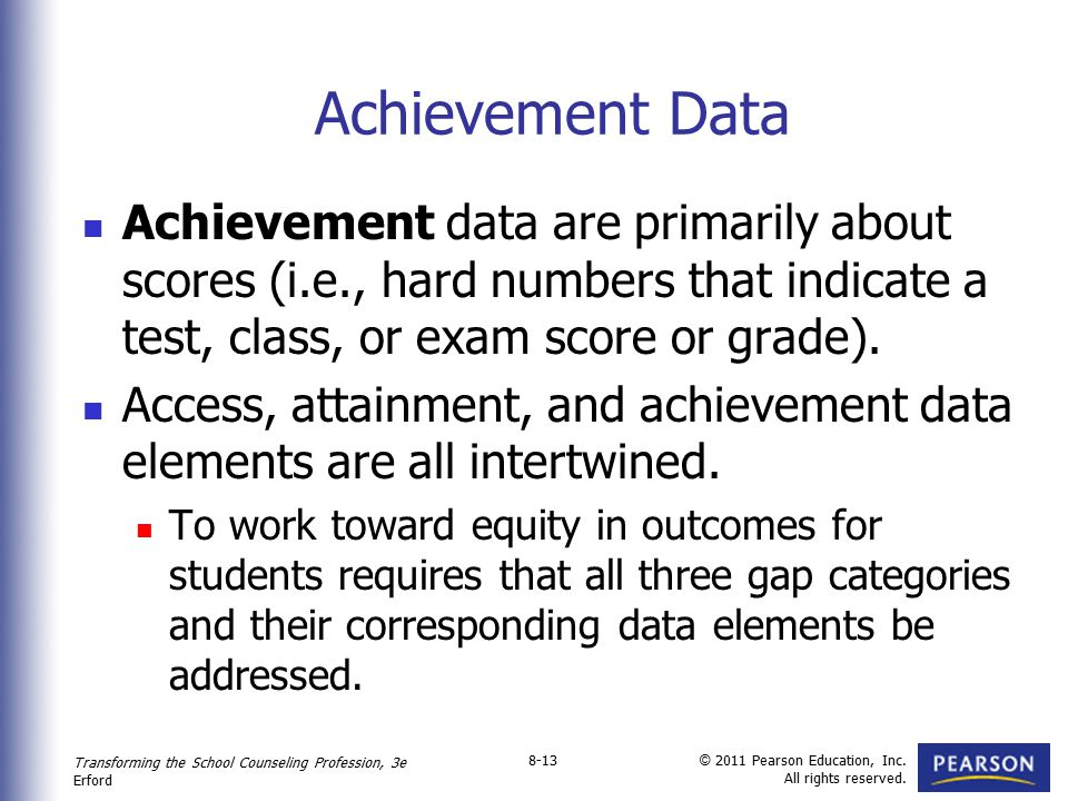 Achievement Data Achievement data are primarily about scores (i.e., hard numbers that indicate a test, class, or exam score or grade).