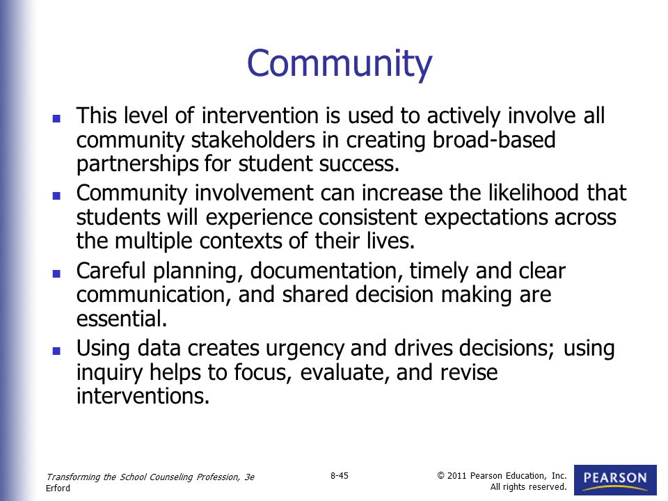 Community This level of intervention is used to actively involve all community stakeholders in creating broad-based partnerships for student success.