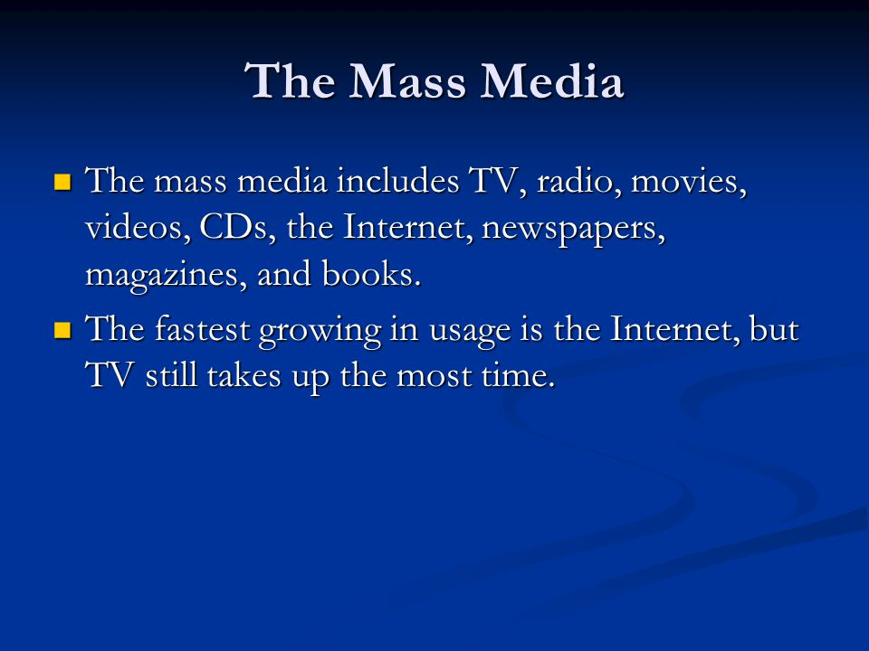 The Mass Media The mass media includes TV, radio, movies, videos, CDs, the Internet, newspapers, magazines, and books.