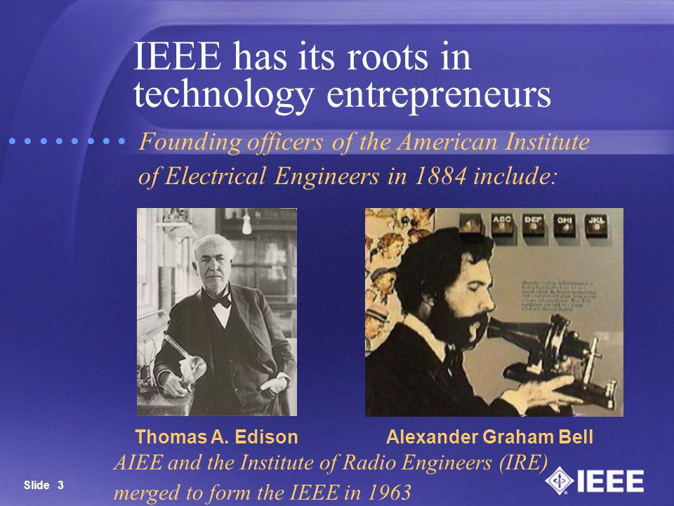 IEEE has its roots in technology entrepreneurs