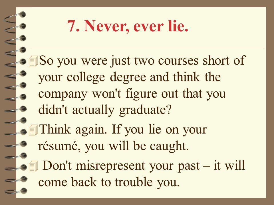 7. Never, ever lie.