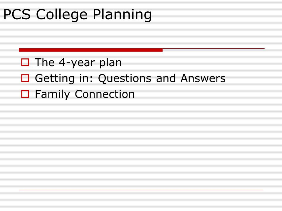 PCS College Planning The 4-year plan Getting in: Questions and Answers