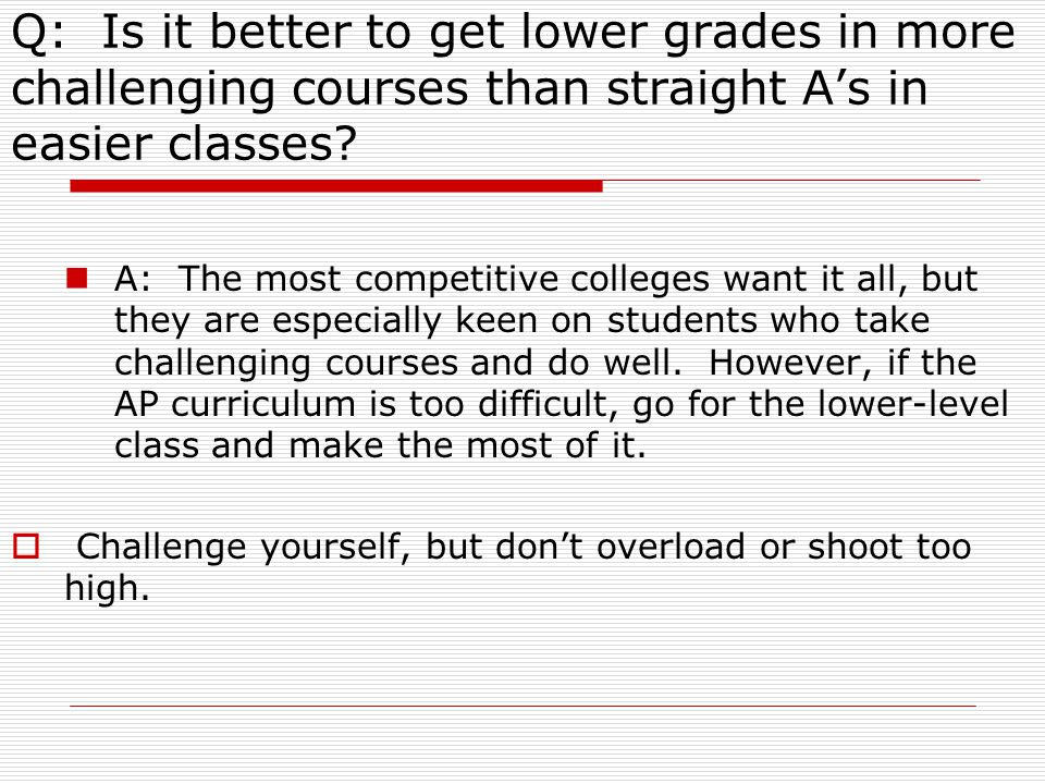 Q: Is it better to get lower grades in more challenging courses than straight A's in easier classes