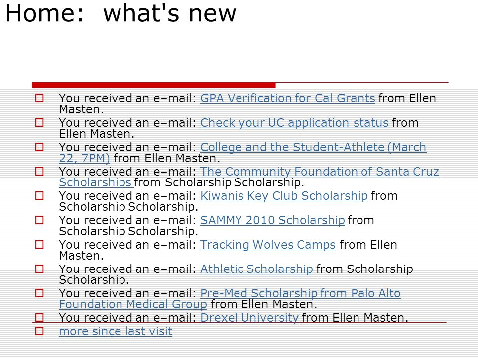 Home: what s new You received an e–mail: GPA Verification for Cal Grants from Ellen Masten.