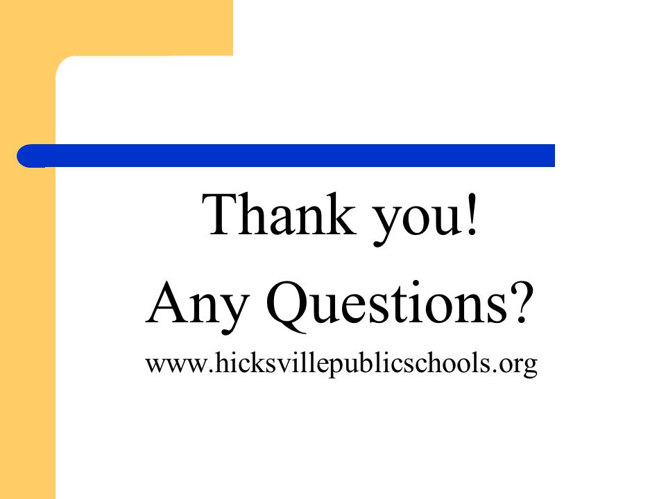 Thank you! Any Questions www.hicksvillepublicschools.org