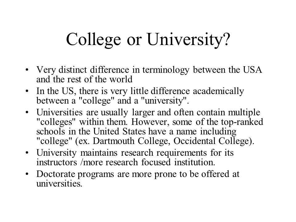 College or University Very distinct difference in terminology between the USA and the rest of the world.