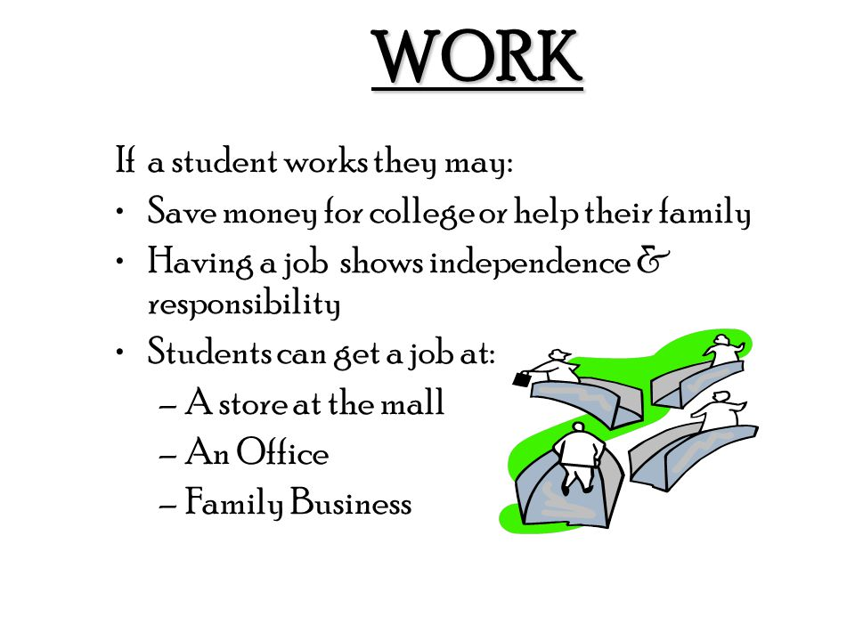 WORK If a student works they may: