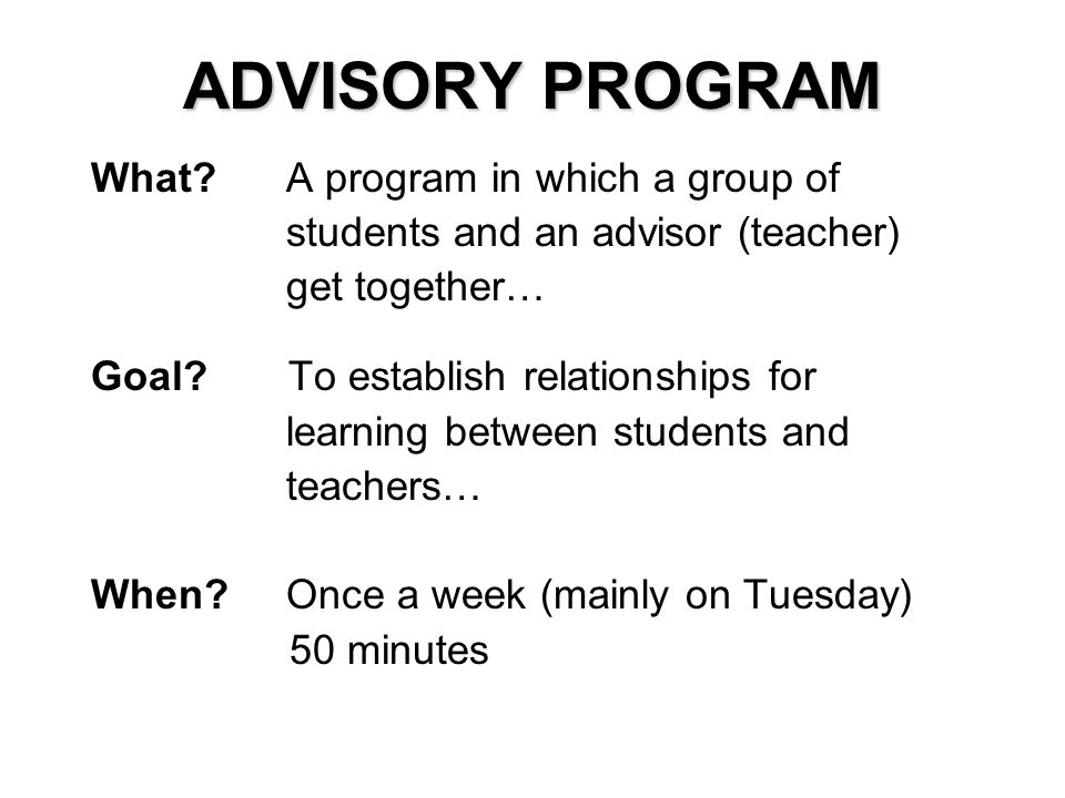 ADVISORY PROGRAM What A program in which a group of