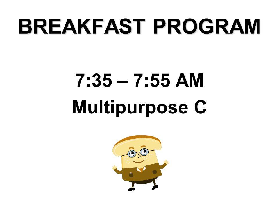 BREAKFAST PROGRAM 7:35 – 7:55 AM Multipurpose C