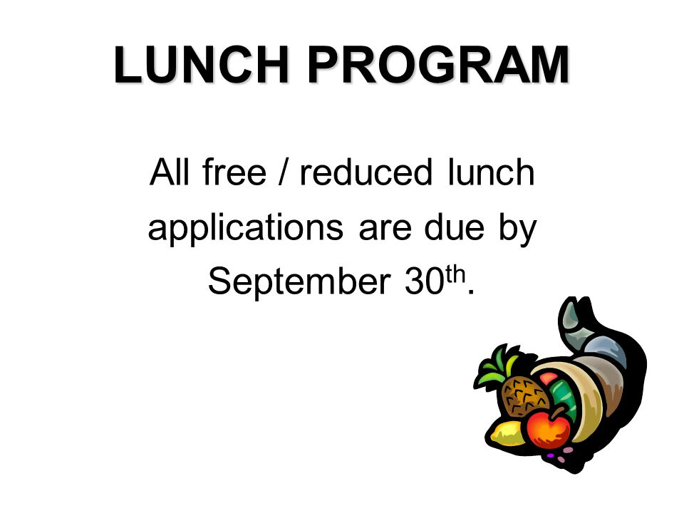 LUNCH PROGRAM All free / reduced lunch applications are due by