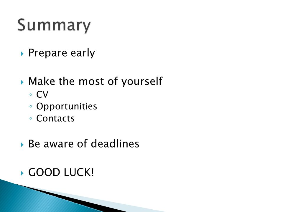 Summary Prepare early Make the most of yourself Be aware of deadlines