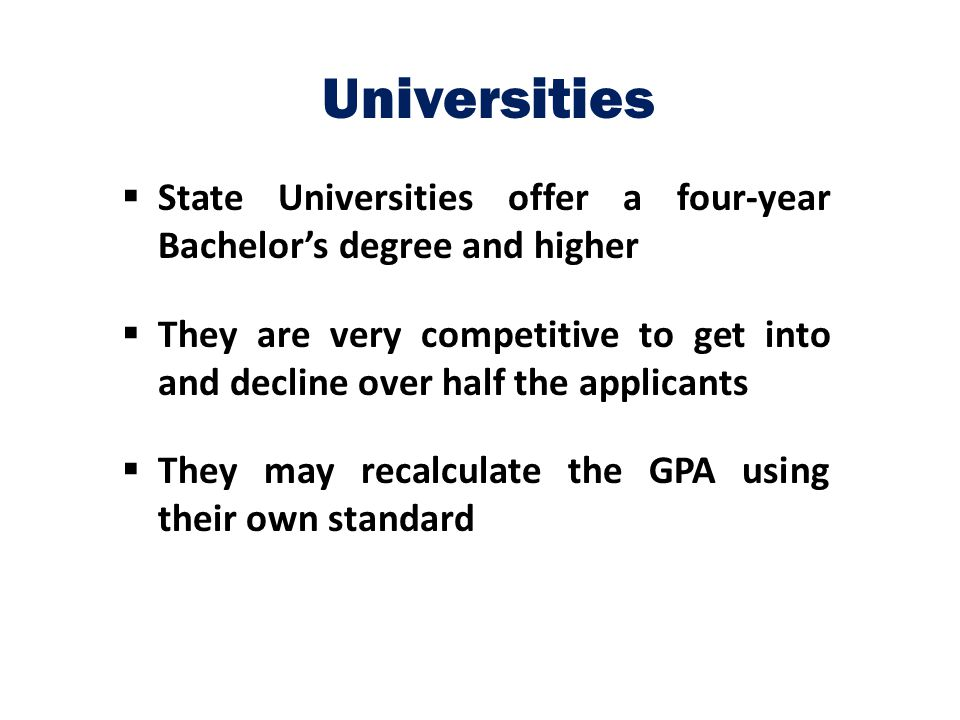 Universities State Universities offer a four-year Bachelor's degree and higher.