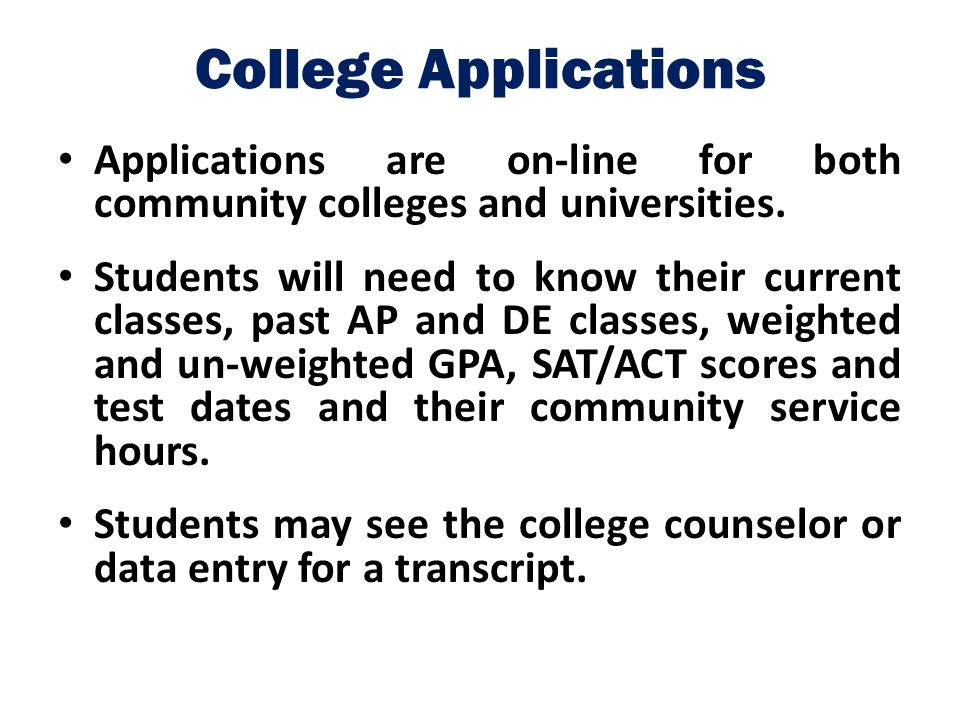 College Applications Applications are on-line for both community colleges and universities.