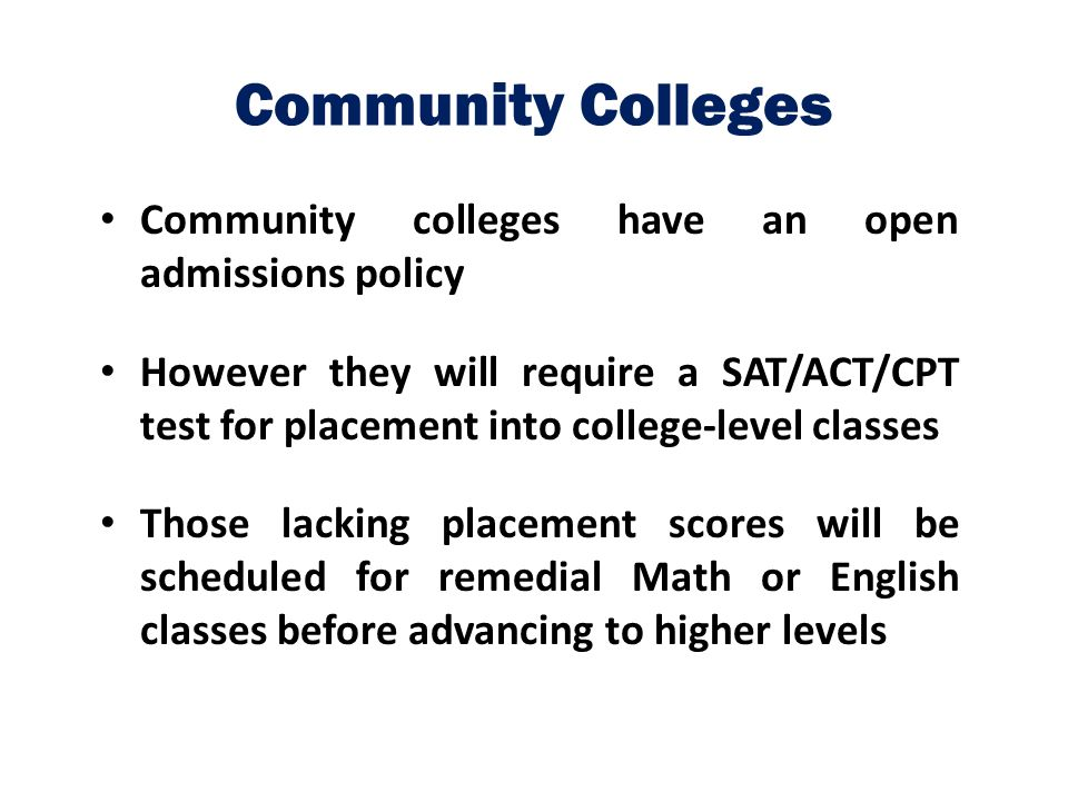 Community Colleges Community colleges have an open admissions policy