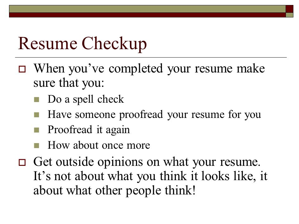 Resume Checkup When you've completed your resume make sure that you: