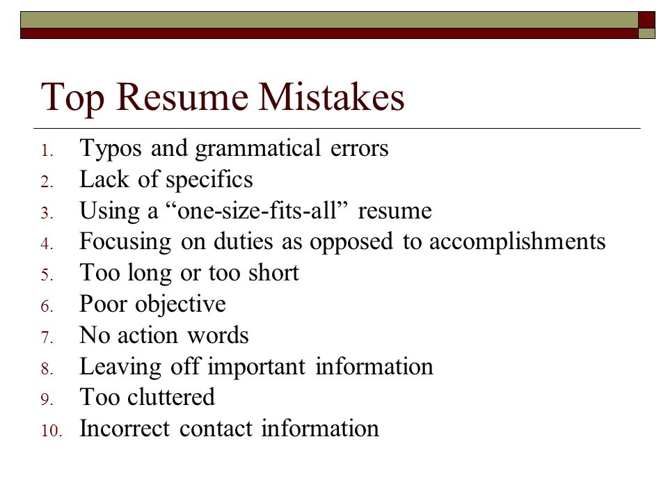 Top Resume Mistakes Typos and grammatical errors Lack of specifics