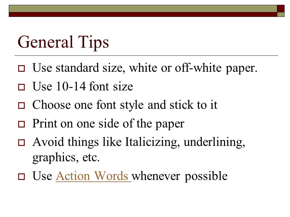 General Tips Use standard size, white or off-white paper.