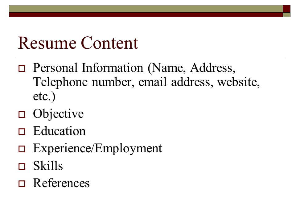 Resume Content Personal Information (Name, Address, Telephone number, email address, website, etc.)