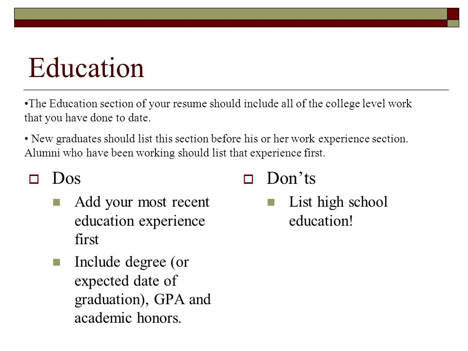 Education Dos Don'ts Add your most recent education experience first