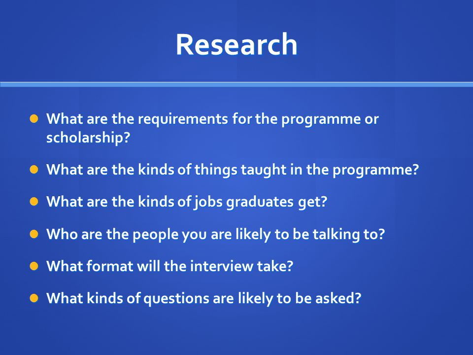 Research What are the requirements for the programme or scholarship
