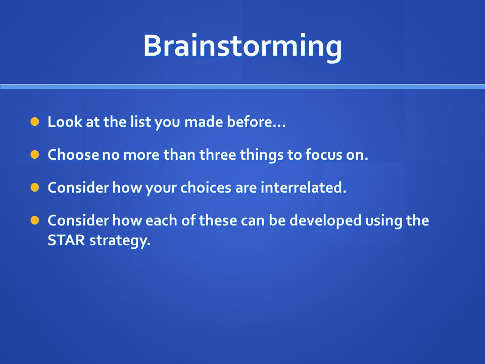 Brainstorming Look at the list you made before…