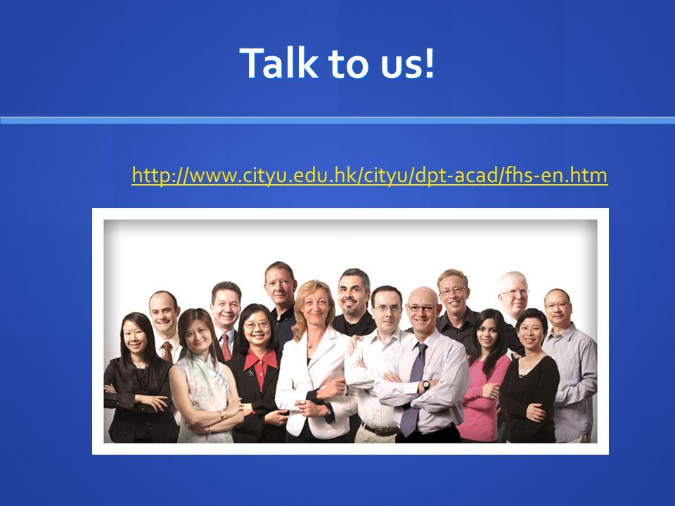 Talk to us! http://www.cityu.edu.hk/cityu/dpt-acad/fhs-en.htm
