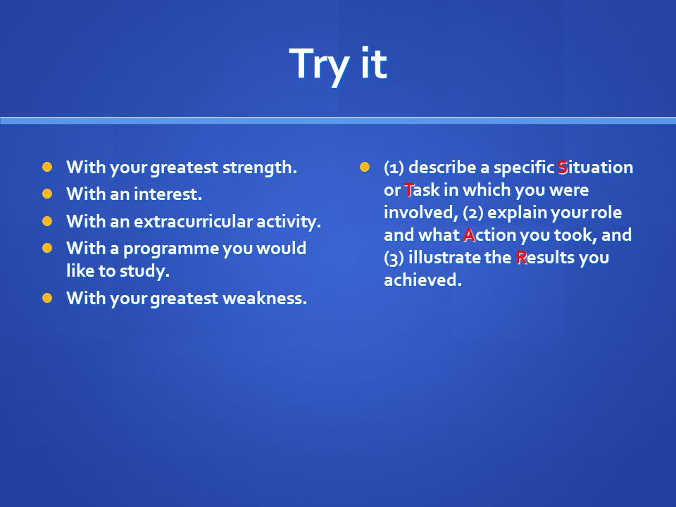 Try it With your greatest strength. With an interest.