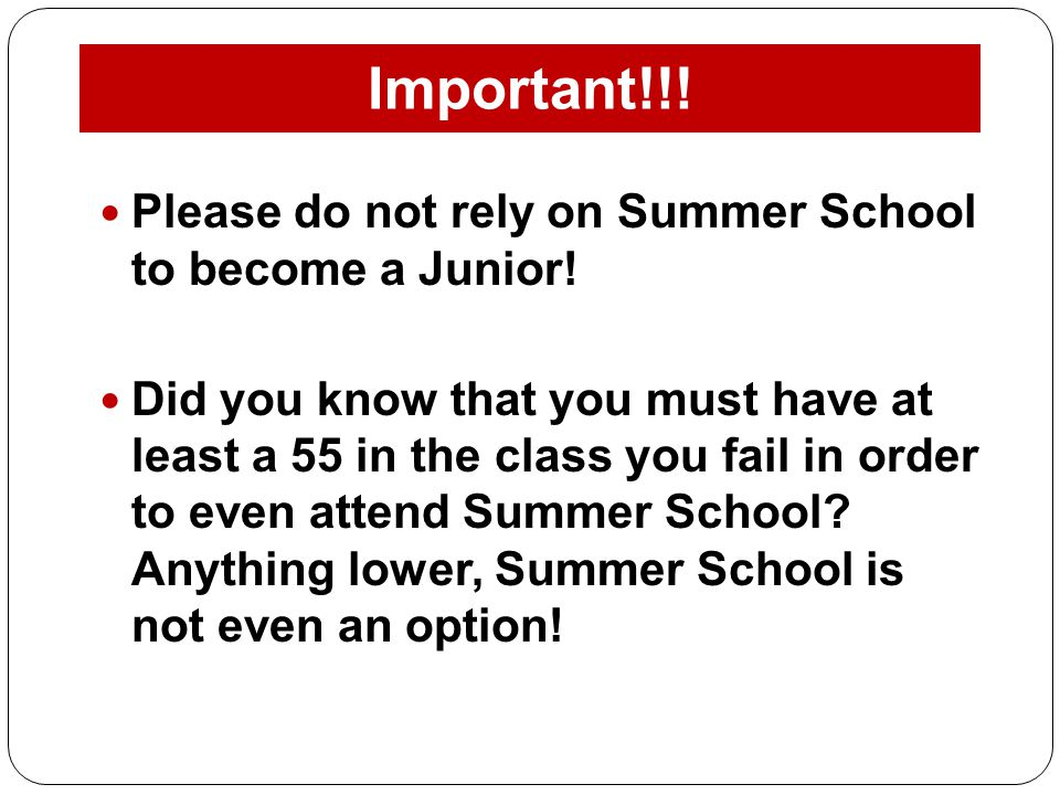 Important!!! Please do not rely on Summer School to become a Junior!