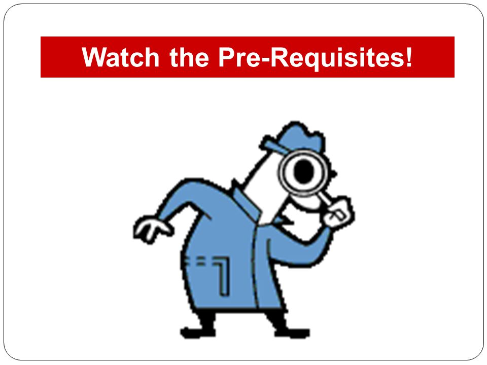 Watch the Pre-Requisites!