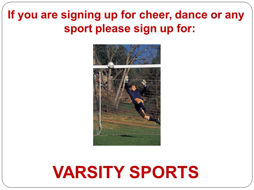 If you are signing up for cheer, dance or any sport please sign up for: