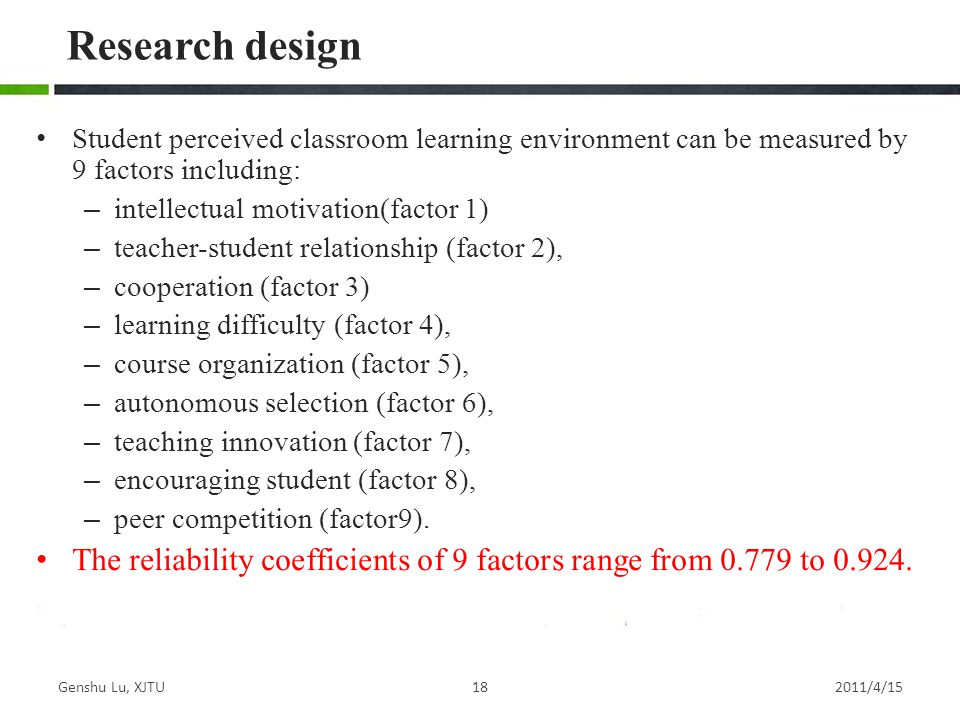 Research design Student perceived classroom learning environment can be measured by 9 factors including:
