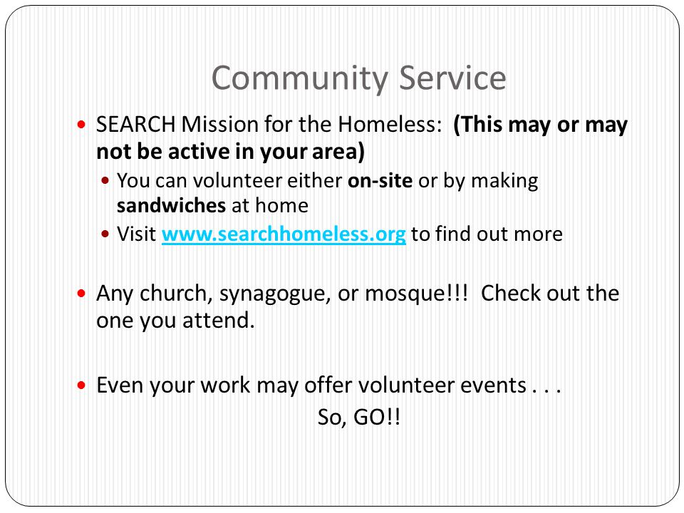Community Service SEARCH Mission for the Homeless: (This may or may not be active in your area)
