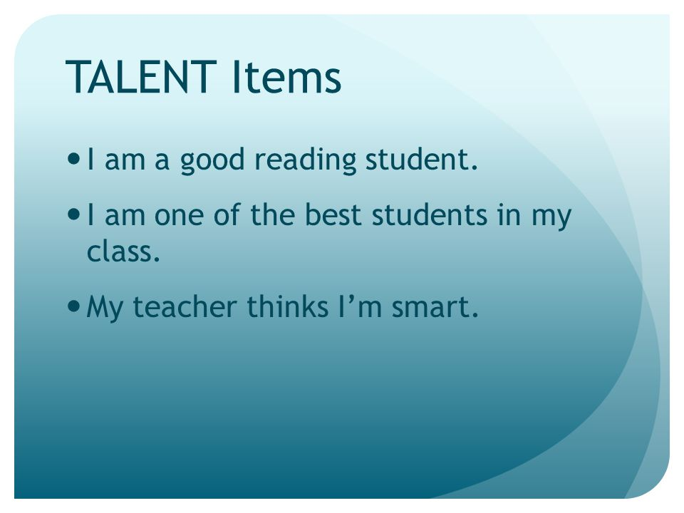 TALENT Items I am a good reading student.