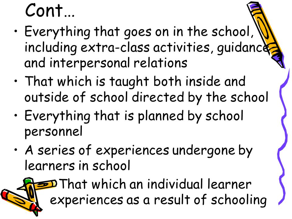 Cont… Everything that goes on in the school, including extra-class activities, guidance and interpersonal relations.