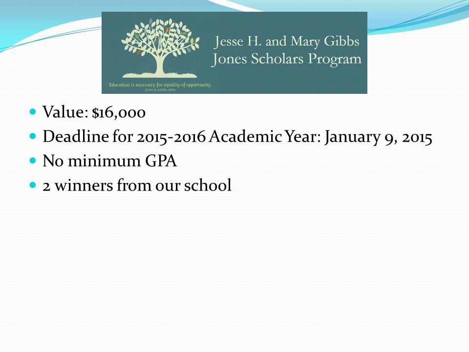 Value: $16,000 Deadline for 2015-2016 Academic Year: January 9, 2015.