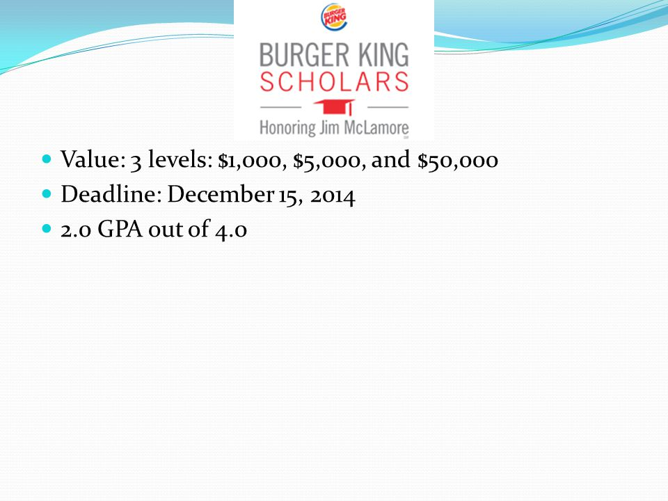 Value: 3 levels: $1,000, $5,000, and $50,000 Deadline: December 15, 2014 2.0 GPA out of 4.0