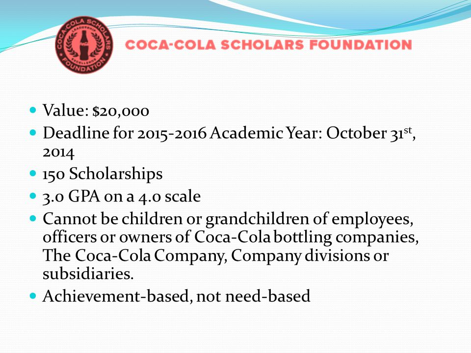 Value: $20,000 Deadline for 2015-2016 Academic Year: October 31st, 2014. 150 Scholarships. 3.0 GPA on a 4.0 scale.