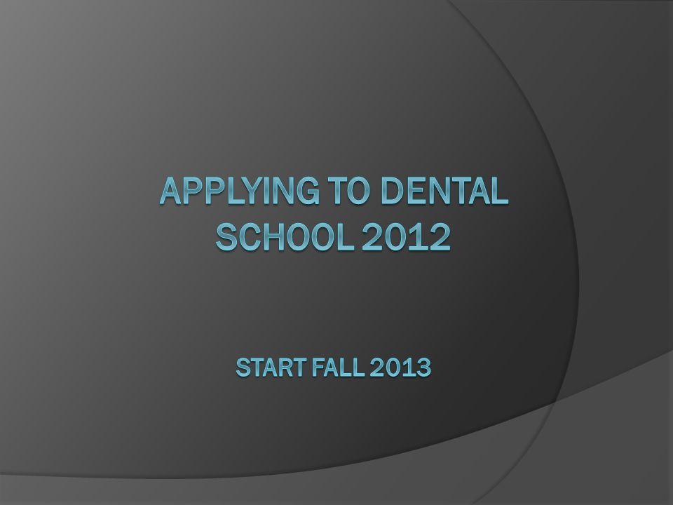 Applying to Dental School 2012 Start Fall 2013