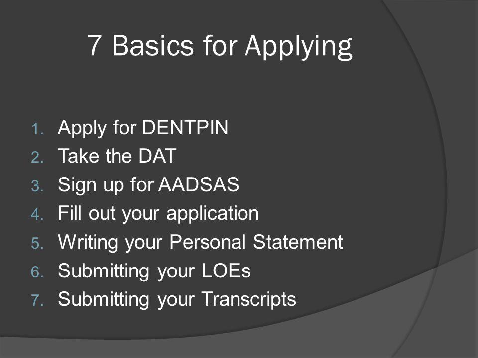 7 Basics for Applying Apply for DENTPIN Take the DAT