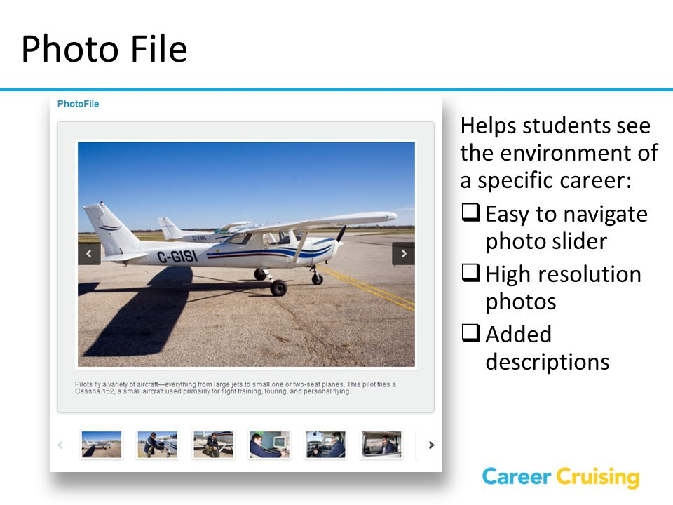 Photo File Helps students see the environment of a specific career: