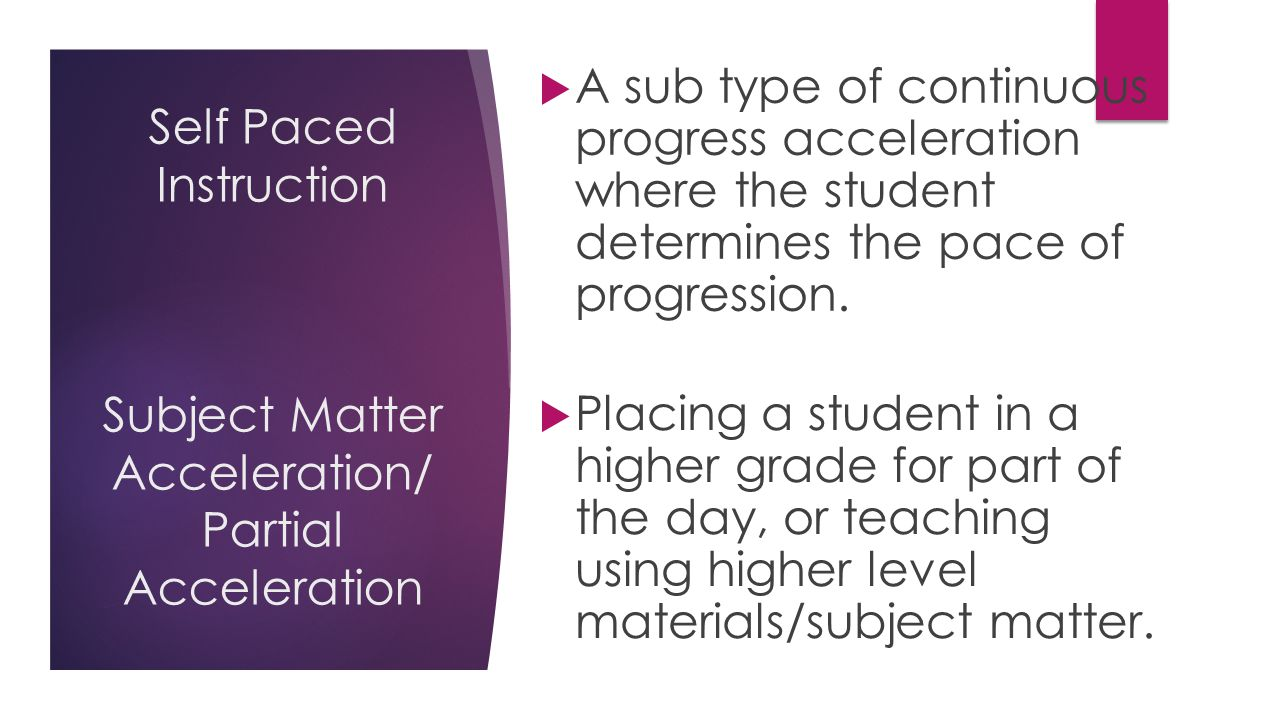 A sub type of continuous progress acceleration where the student determines the pace of progression.