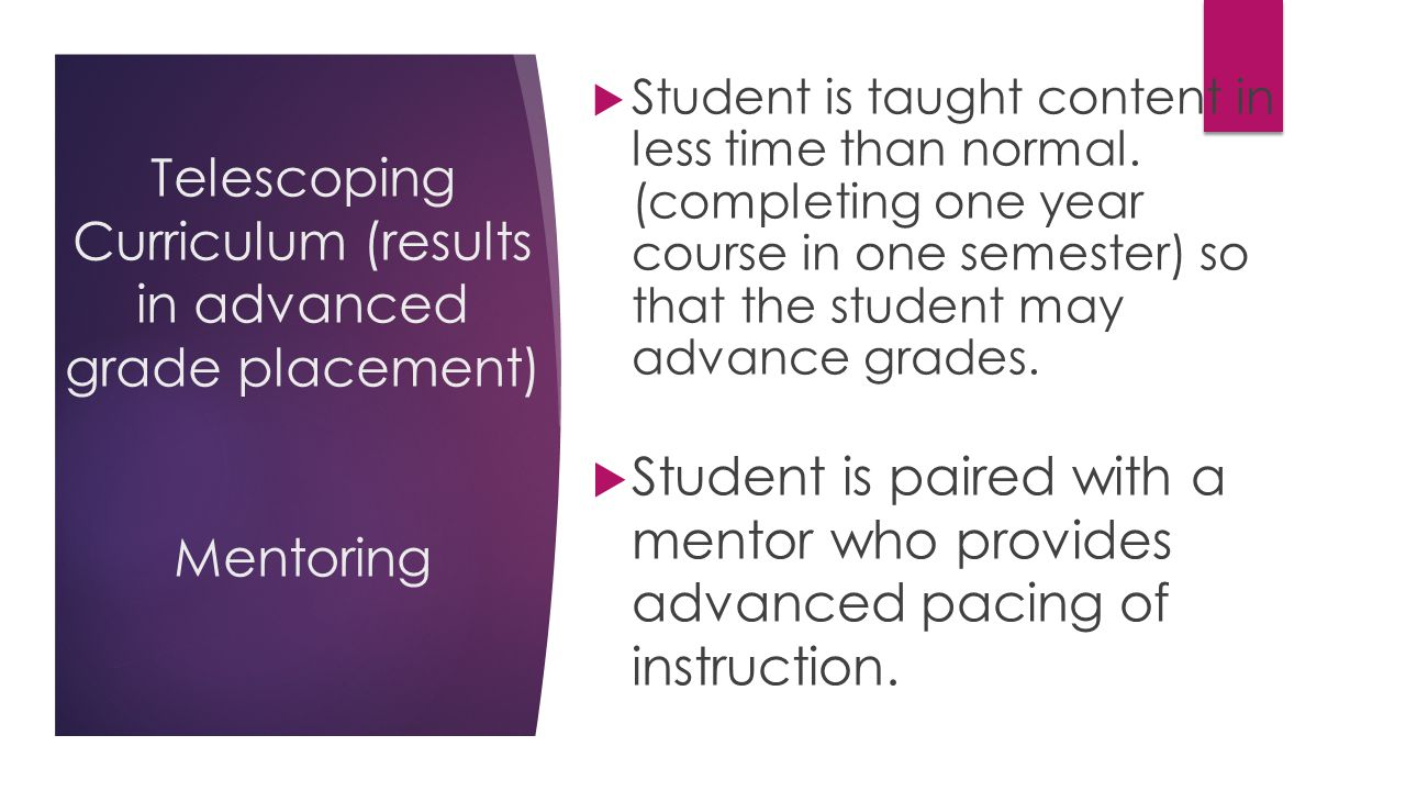 Telescoping Curriculum (results in advanced grade placement) Mentoring