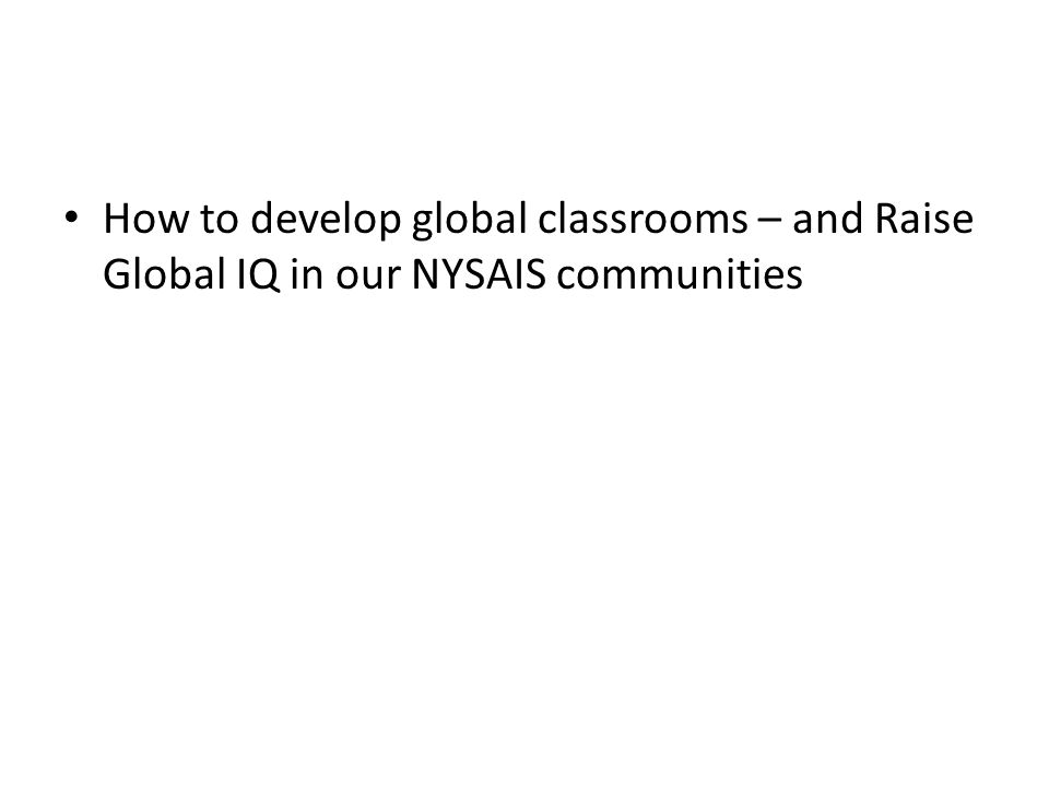 How to develop global classrooms – and Raise Global IQ in our NYSAIS communities