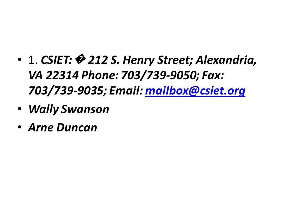 1. CSIET:� 212 S. Henry Street; Alexandria, VA 22314 Phone: 703/739-9050; Fax: 703/739-9035; Email: mailbox@csiet.org