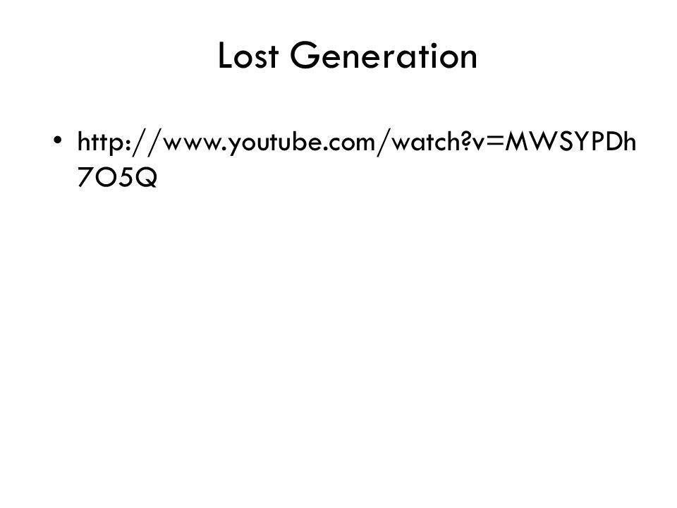 Lost Generation http://www.youtube.com/watch v=MWSYPDh7O5Q