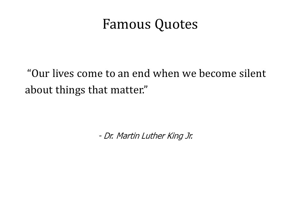 - Dr. Martin Luther King Jr.