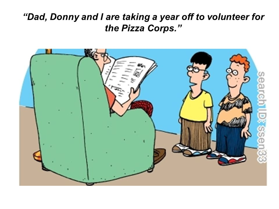Dad, Donny and I are taking a year off to volunteer for the Pizza Corps.