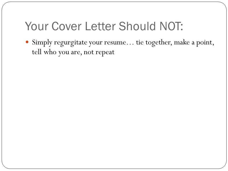 Your Cover Letter Should NOT: